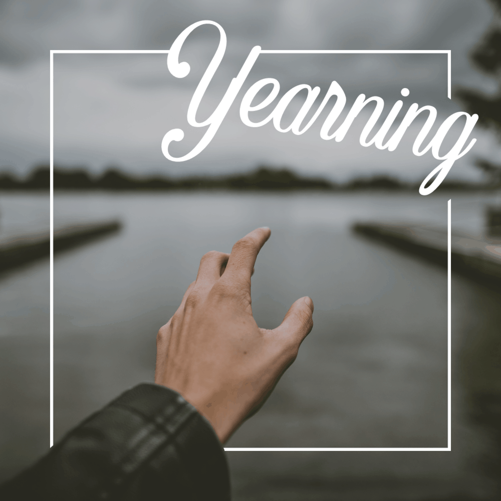 What are you yearning for?